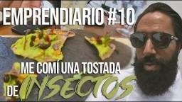 EMPRENDIARIO #10: COMÍ UNA TOSTADA DE INSECTOS